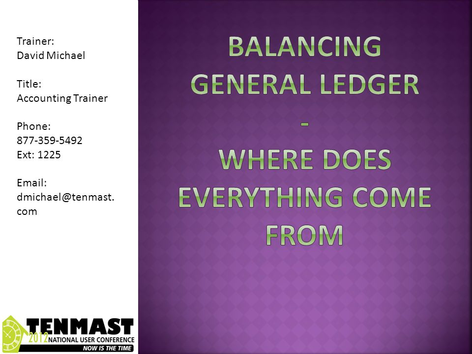 Trainer: David Michael Title: Accounting Trainer Phone: 877-359-5492 Ext: 1225 Email: dmichael@tenmast.