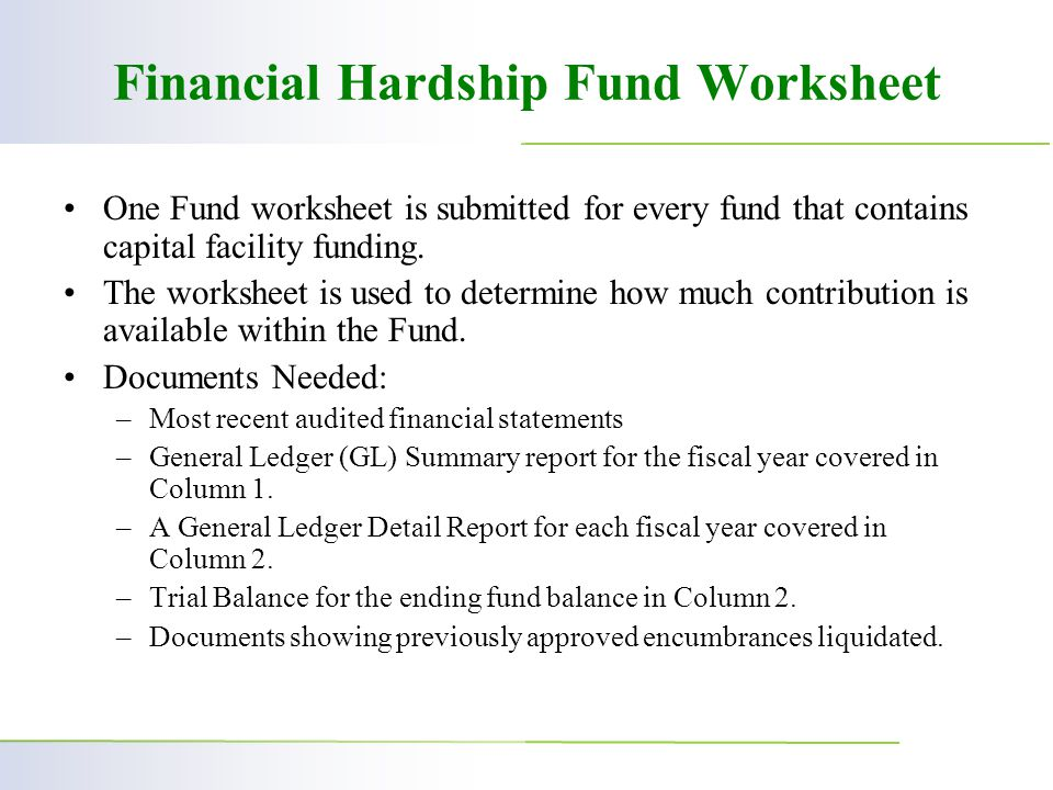 Financial Hardship Fund Worksheet One Fund worksheet is submitted for every fund that contains capital facility funding.