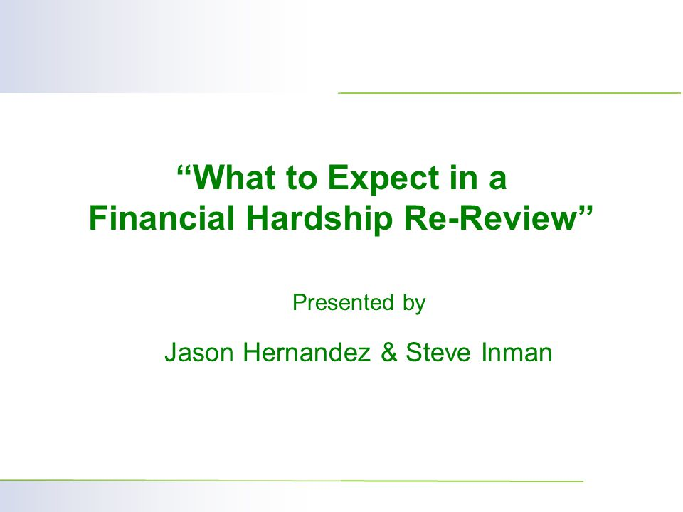 What to Expect in a Financial Hardship Re-Review Presented by Jason Hernandez & Steve Inman