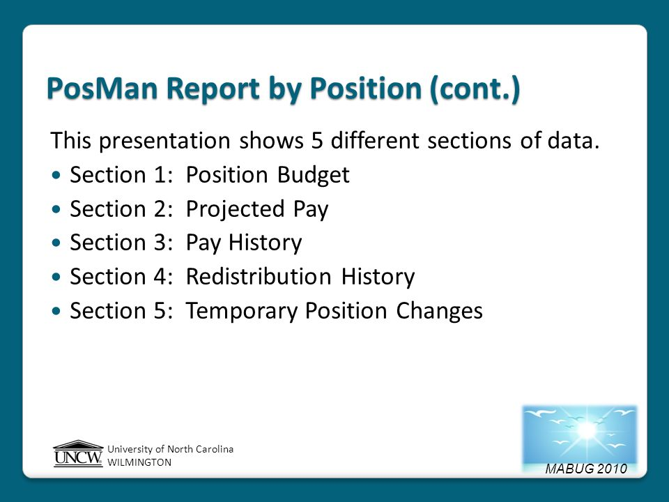 MABUG 2010 University of North Carolina WILMINGTON PosMan Report by Position (cont.) This presentation shows 5 different sections of data.