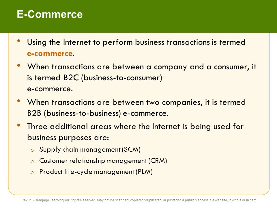 E-Commerce Using the Internet to perform business transactions is termed e-commerce. When transactions are between a company and a consumer, it is ter