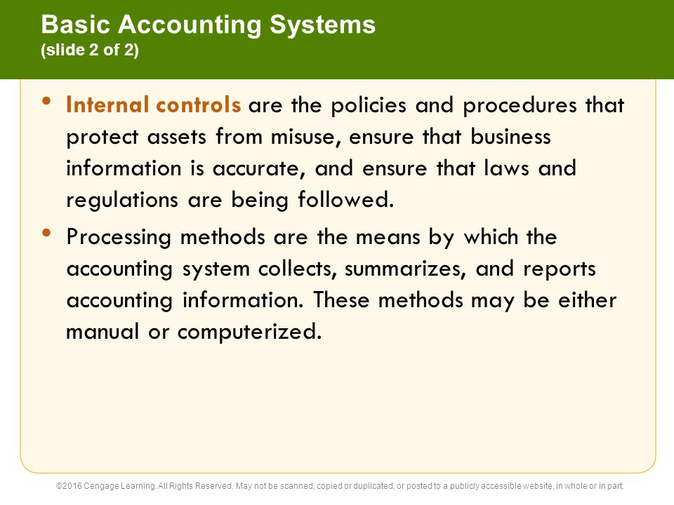 Basic Accounting Systems (slide 2 of 2) Internal controls are the policies and procedures that protect assets from misuse, ensure that business inform