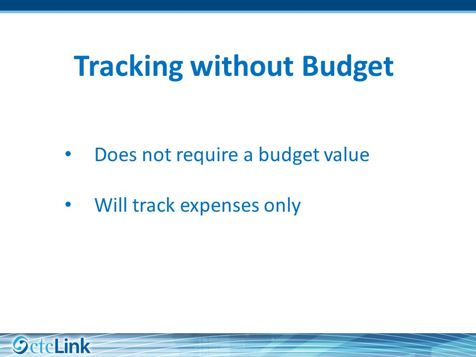 Tracking without Budget Does not require a budget value Will track expenses only