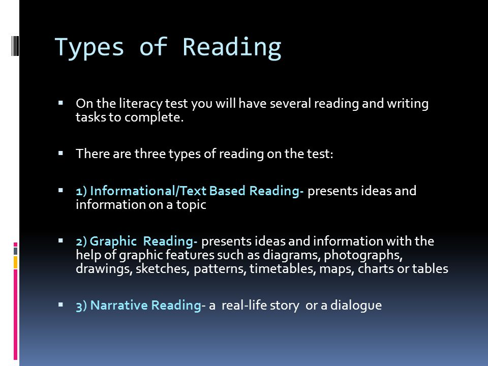 Types of Reading  On the literacy test you will have several reading and writing tasks to complete.