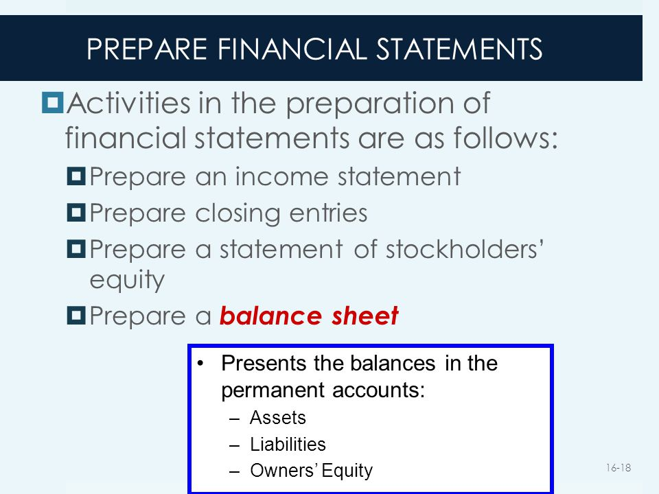 PREPARE FINANCIAL STATEMENTS  Activities in the preparation of financial statements are as follows:  Prepare an income statement  Prepare closing e