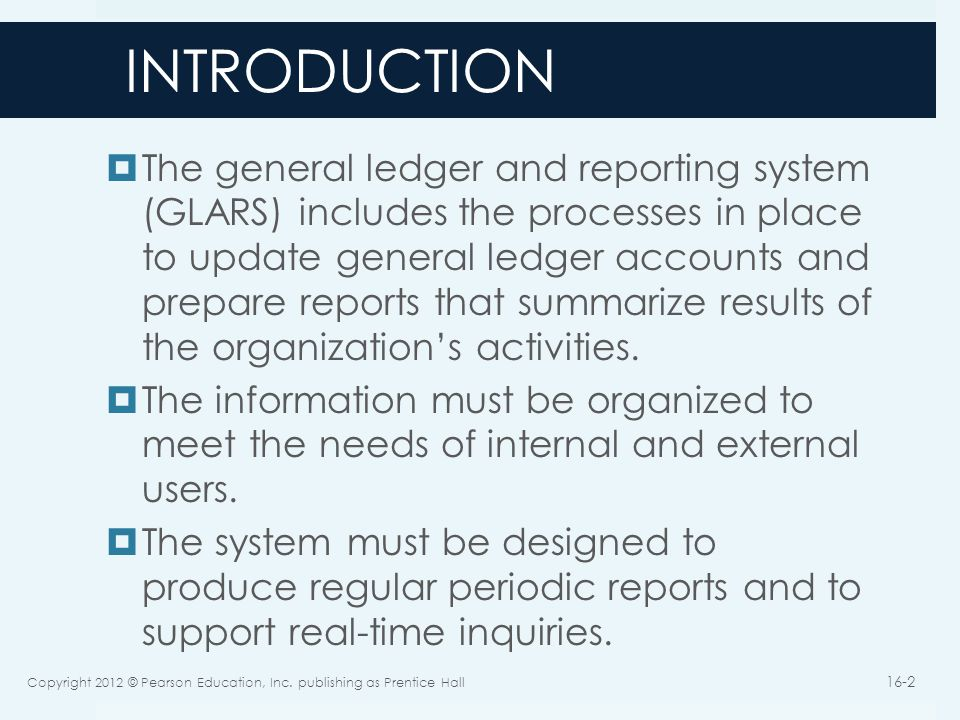INTRODUCTION  The general ledger and reporting system (GLARS) includes the processes in place to update general ledger accounts and prepare reports t