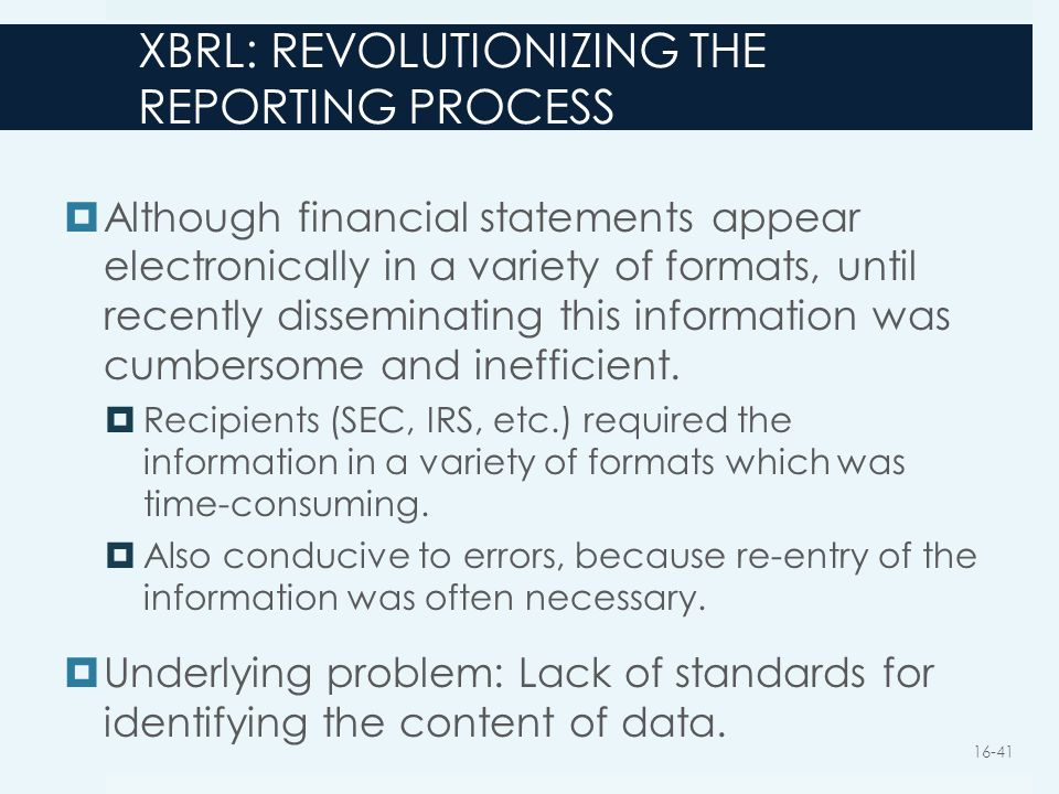 XBRL: REVOLUTIONIZING THE REPORTING PROCESS  Although financial statements appear electronically in a variety of formats, until recently disseminatin