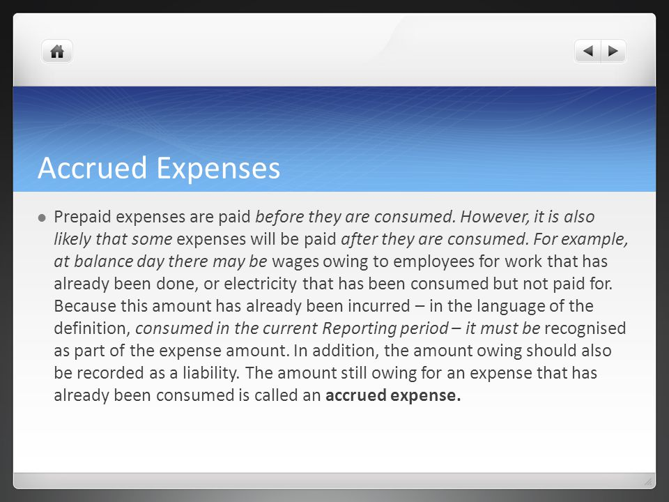Accrued Expenses Prepaid expenses are paid before they are consumed.