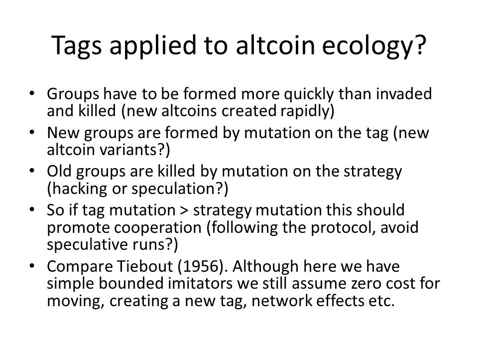 Tags applied to altcoin ecology? Groups have to be formed more quickly than invaded and killed (new altcoins created rapidly) New groups are formed by