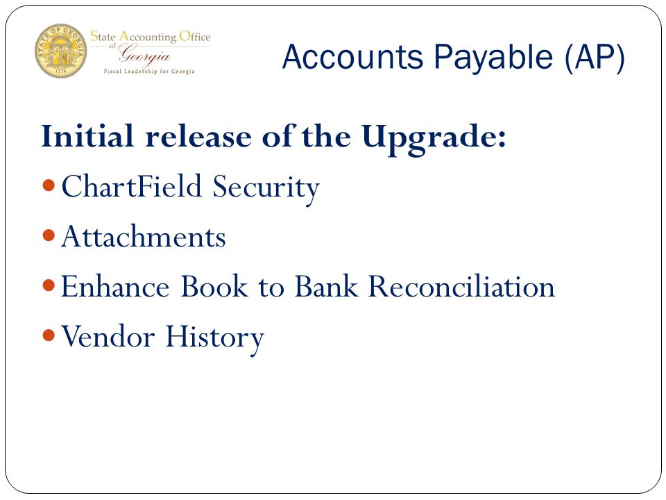 Accounts Payable (AP) Initial release of the Upgrade: ChartField Security Attachments Enhance Book to Bank Reconciliation Vendor History