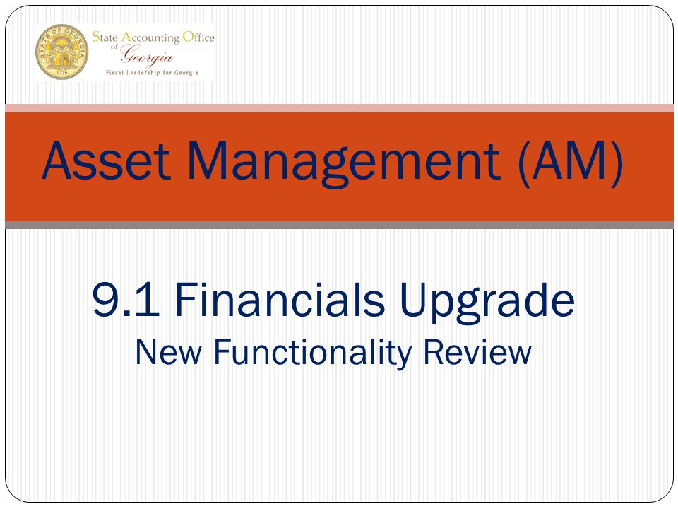 Asset Management (AM) 9.1 Financials Upgrade New Functionality Review