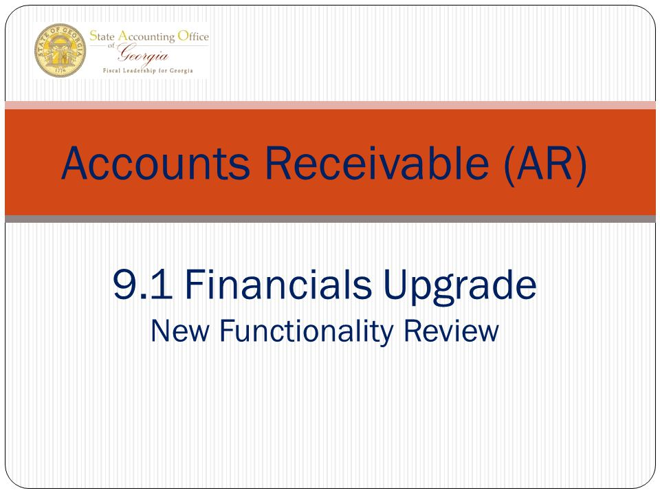 Accounts Receivable (AR) 9.1 Financials Upgrade New Functionality Review