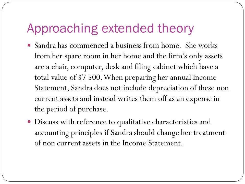 Approaching extended theory Sandra has commenced a business from home. She works from her spare room in her home and the firm's only assets are a chai