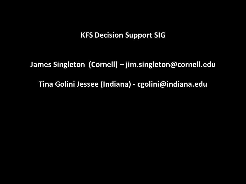 KFS Decision Support SIG James Singleton (Cornell) – jim.singleton@cornell.edu Tina Golini Jessee (Indiana) - cgolini@indiana.edu