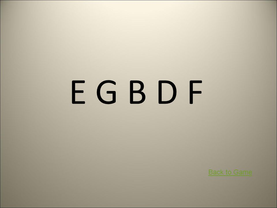 E G B D F Back to Game