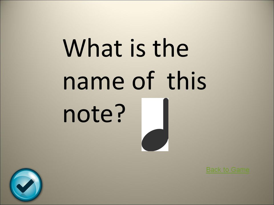 What is the name of this note? Back to Game