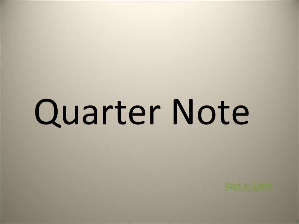Quarter Note Back to Game