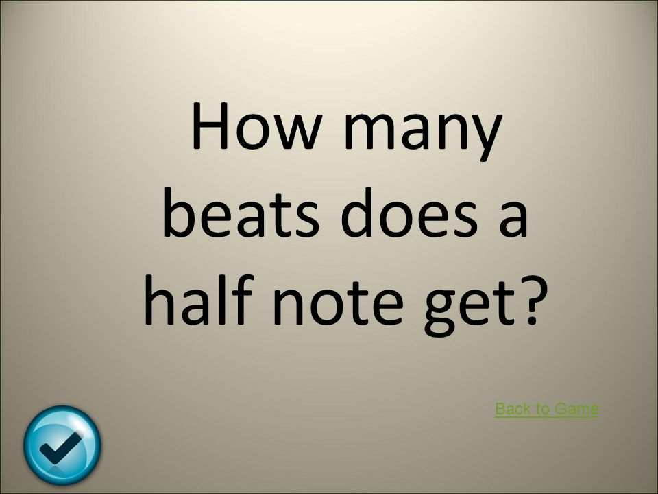 How many beats does a half note get? Back to Game