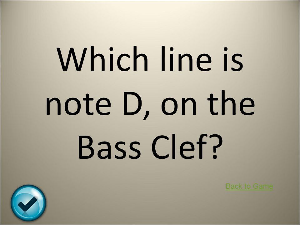 Which line is note D, on the Bass Clef? Back to Game