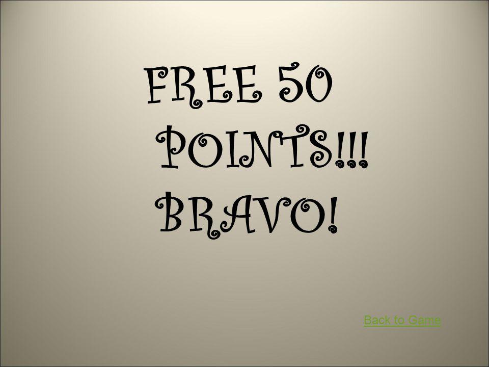 FREE 50 POINTS!!! BRAVO! Back to Game