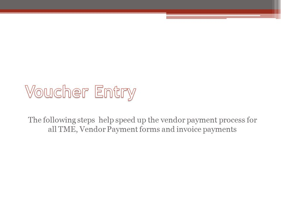 The following steps help speed up the vendor payment process for all TME, Vendor Payment forms and invoice payments