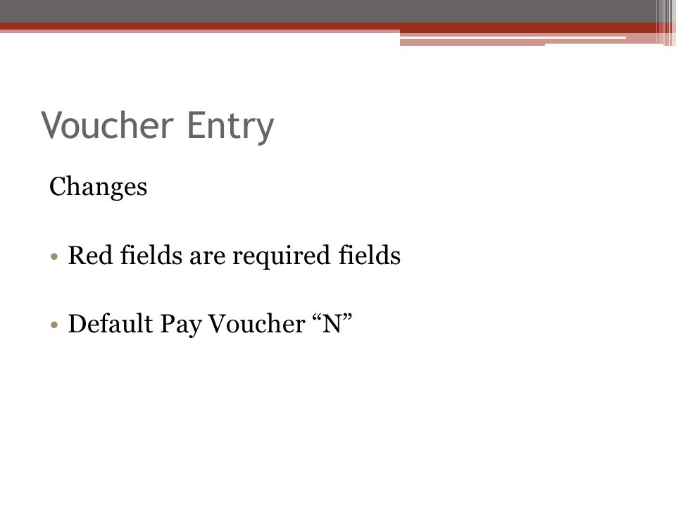 Voucher Entry Changes Red fields are required fields Default Pay Voucher N