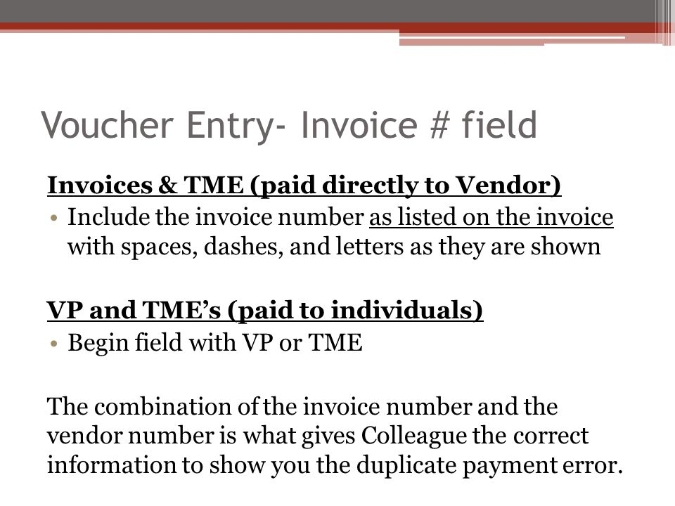 Voucher Entry- Invoice # field Invoices & TME (paid directly to Vendor) Include the invoice number as listed on the invoice with spaces, dashes, and l