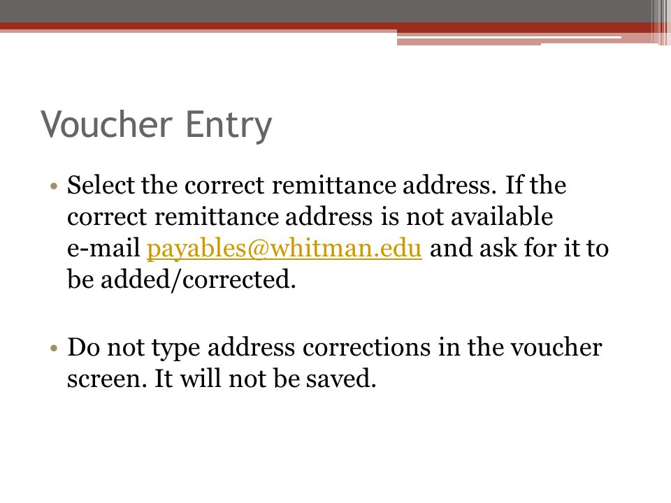 Voucher Entry Select the correct remittance address. If the correct remittance address is not available e-mail payables@whitman.edu and ask for it to
