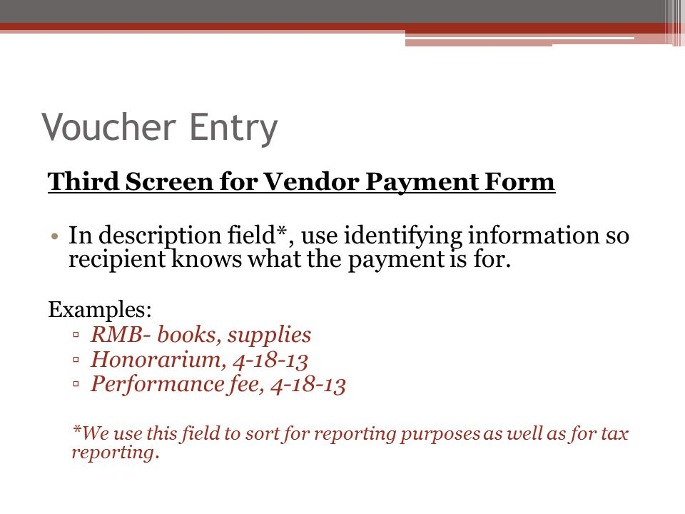 Voucher Entry Third Screen for Vendor Payment Form In description field*, use identifying information so recipient knows what the payment is for. Exam
