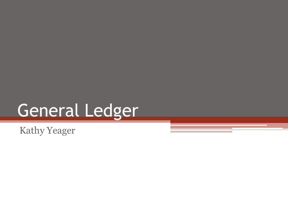 General Ledger Kathy Yeager