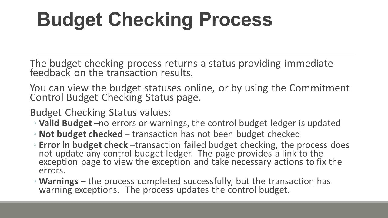 Budget Checking Process The budget checking process returns a status providing immediate feedback on the transaction results.