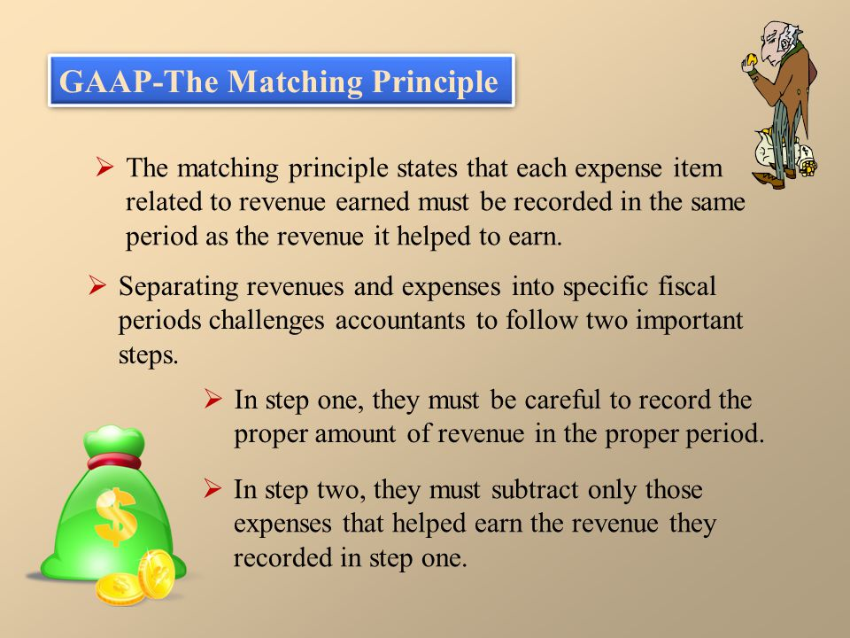  The matching principle states that each expense item related to revenue earned must be recorded in the same period as the revenue it helped to earn.