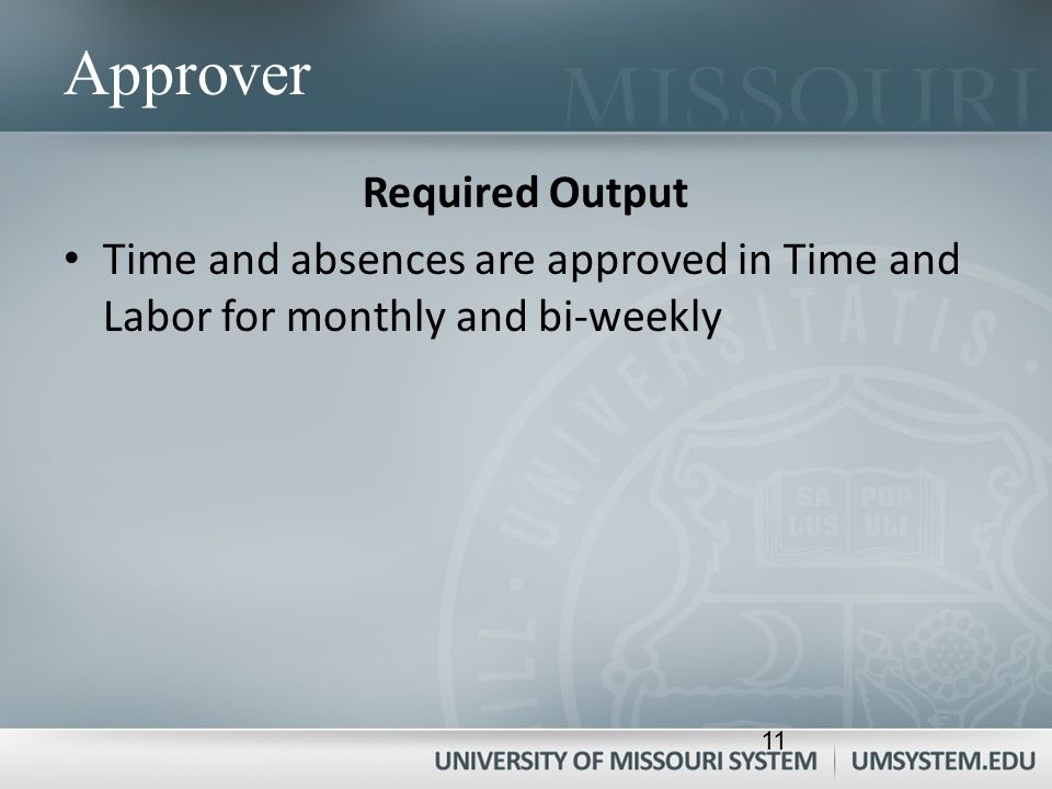 Approver Required Output Time and absences are approved in Time and Labor for monthly and bi-weekly 11