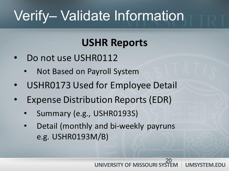Verify– Validate Information USHR Reports Do not use USHR0112 Not Based on Payroll System USHR0173 Used for Employee Detail Expense Distribution Repor