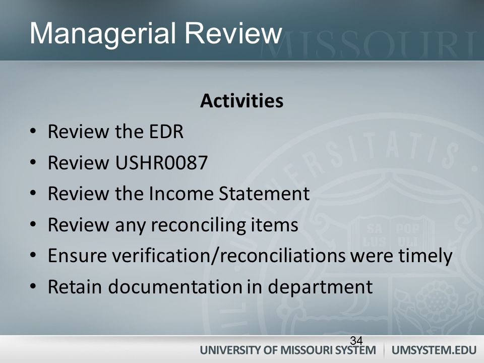 Managerial Review Activities Review the EDR Review USHR0087 Review the Income Statement Review any reconciling items Ensure verification/reconciliatio