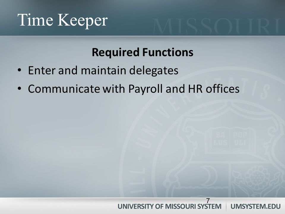 Time Keeper Required Functions Enter and maintain delegates Communicate with Payroll and HR offices 7