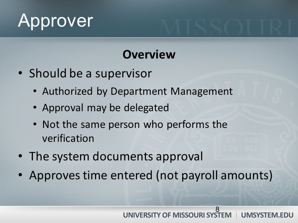 Approver Overview Should be a supervisor Authorized by Department Management Approval may be delegated Not the same person who performs the verificati
