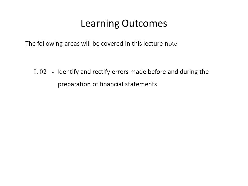 Learning Outcomes The following areas will be covered in this lecture n ote L 02 - Identify and rectify errors made before and during the preparation