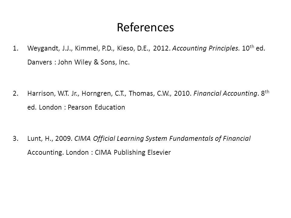 References 1.Weygandt, J.J., Kimmel, P.D., Kieso, D.E., 2012.