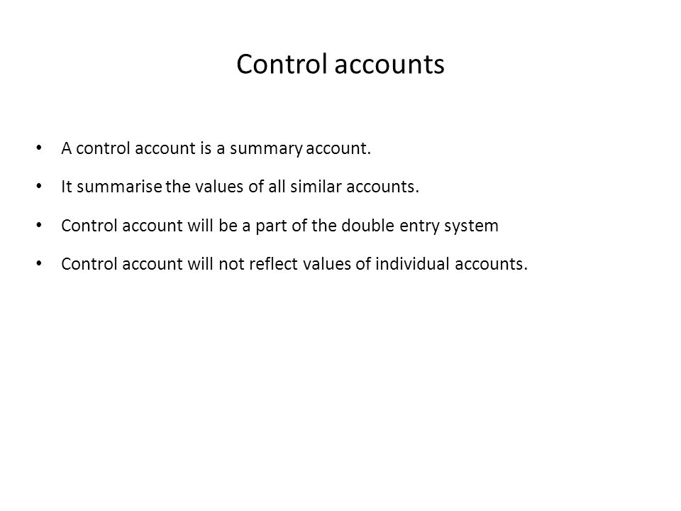 Control accounts A control account is a summary account. It summarise the values of all similar accounts. Control account will be a part of the double