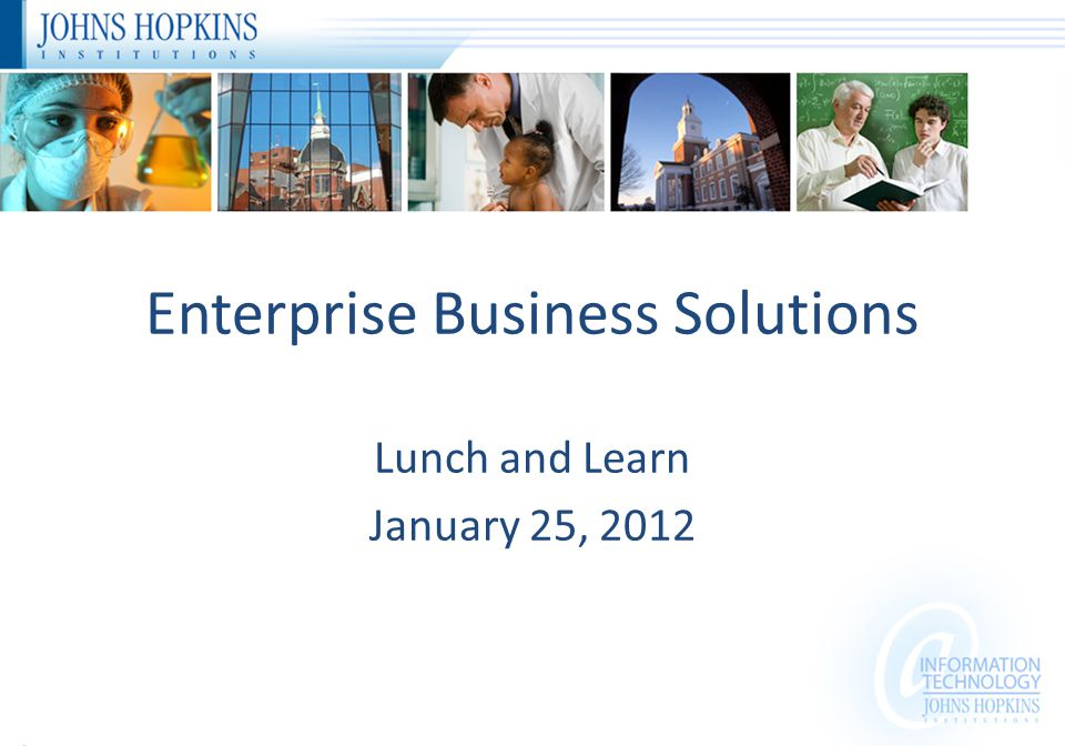 Enterprise Business Solutions Lunch and Learn January 25, 2012