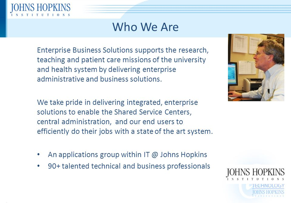 Who We Are Enterprise Business Solutions supports the research, teaching and patient care missions of the university and health system by delivering enterprise administrative and business solutions.
