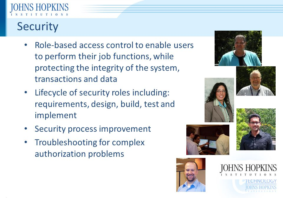 Security Role-based access control to enable users to perform their job functions, while protecting the integrity of the system, transactions and data Lifecycle of security roles including: requirements, design, build, test and implement Security process improvement Troubleshooting for complex authorization problems