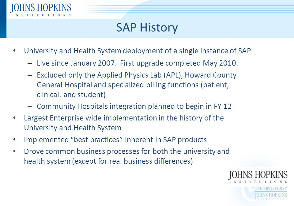 SAP History University and Health System deployment of a single instance of SAP – Live since January 2007.