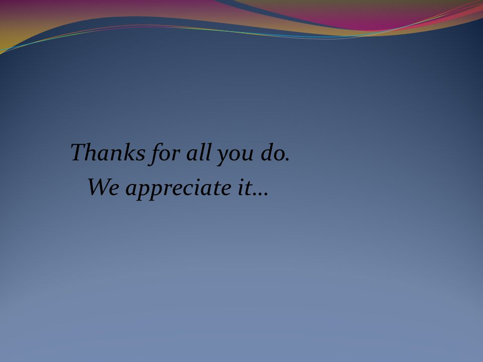 Thanks for all you do. We appreciate it…