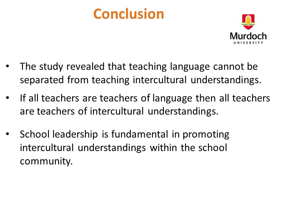 Conclusion The study revealed that teaching language cannot be separated from teaching intercultural understandings.