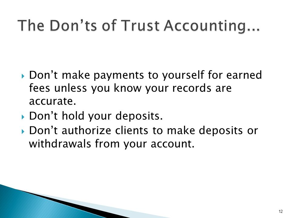 Don't make payments to yourself for earned fees unless you know your records are accurate.