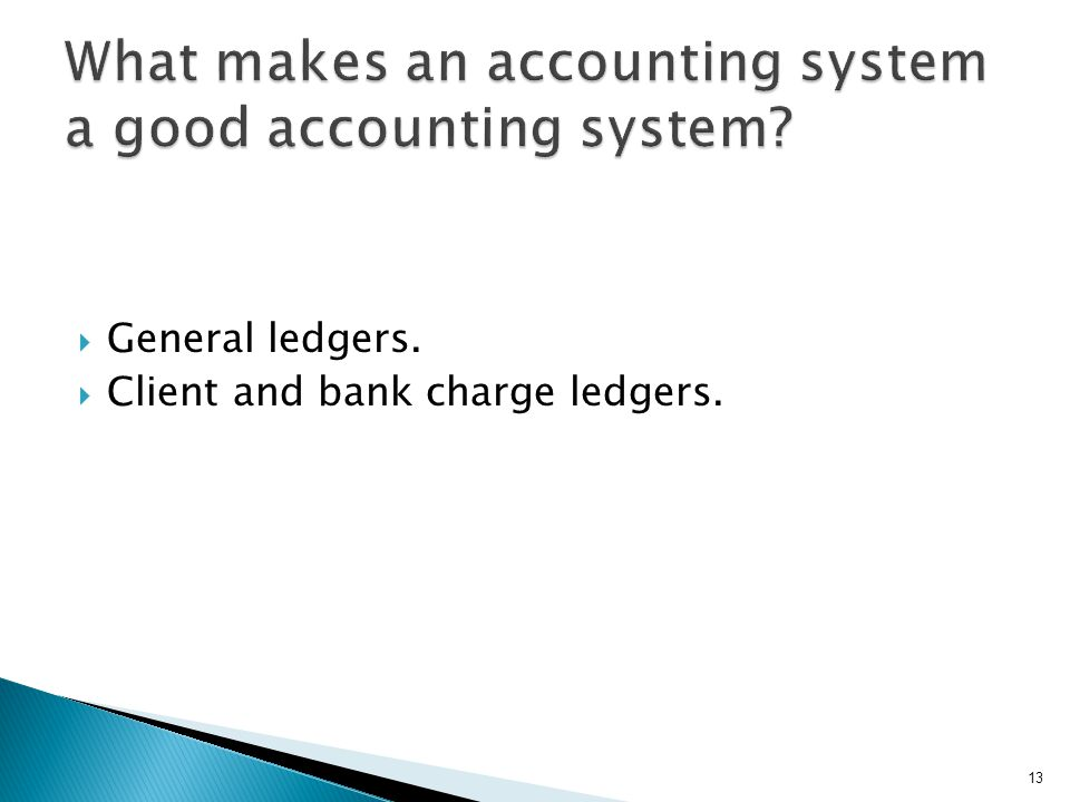  General ledgers.  Client and bank charge ledgers. 13
