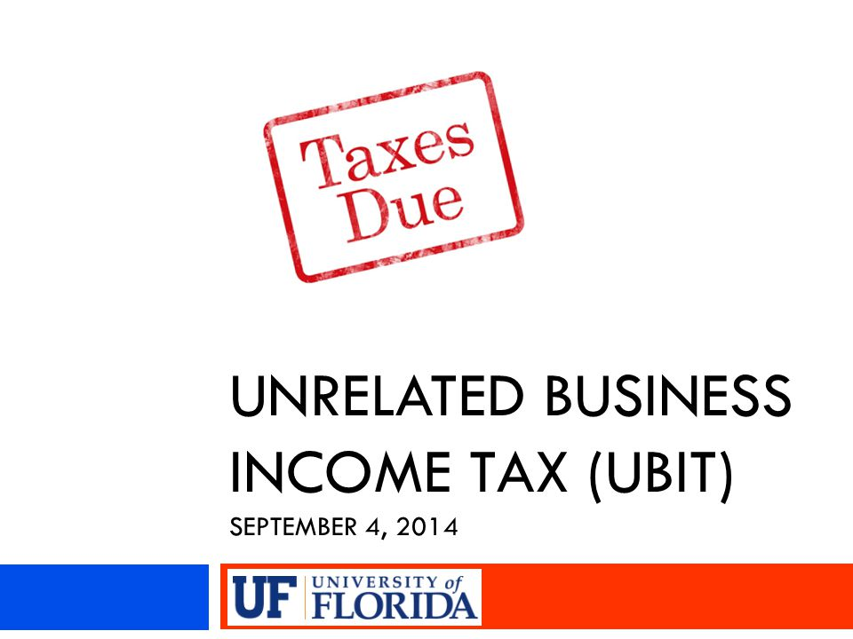 UNRELATED BUSINESS INCOME TAX (UBIT) SEPTEMBER 4, 2014