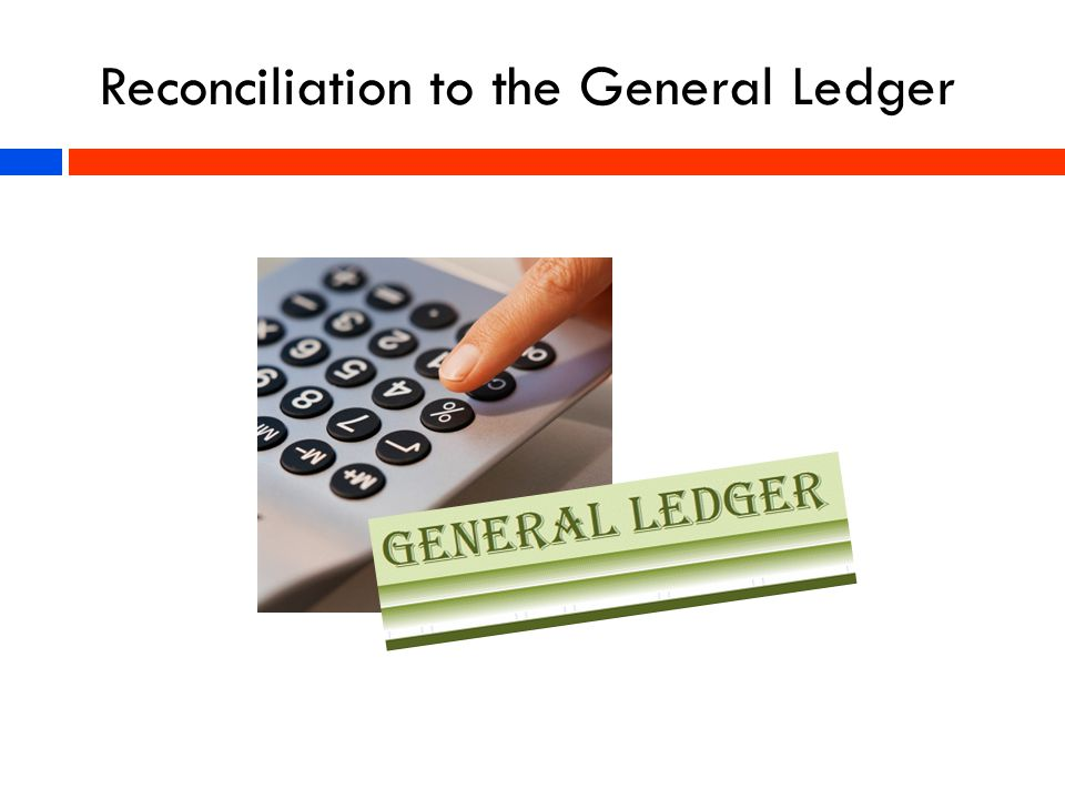 Reconciliation to the General Ledger